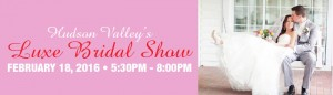 Luxe Bridal Show 2015 | Hudson Valley Weddings